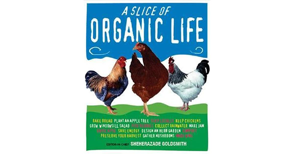 Slice Of Life Quote: Slice Of Organic Life By Sheherazade Goldsmith