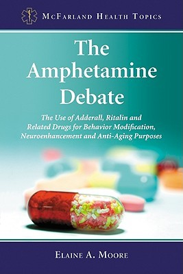 The Amphetamine Debate: The Use of Adderall, Ritalin and Related Drugs for Behavior Modification, Neuroenhancement and Anti-Aging Purposes