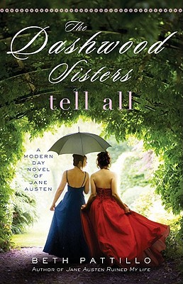 The Dashwood Sisters Tell All: A Modern-Day Novel of Jane Austen