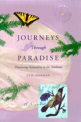 Journeys Through Paradise  Pioneering Naturalists in the Southeast, Reprint Edition