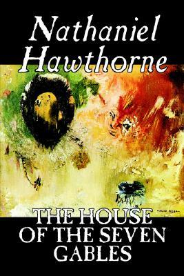 The House of the Seven Gables by Nathaniel Hawthorne, Fiction, Classics