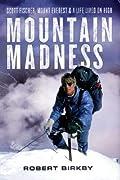Mountain Madness: Scott Fischer, Mount Everest & a Life Lived on High