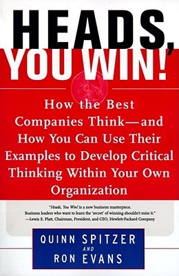 Heads, You Win!: How the Best Companies Think--and How You Can Use Their Examples to Develop Critical Thinking Within Your Own Organization