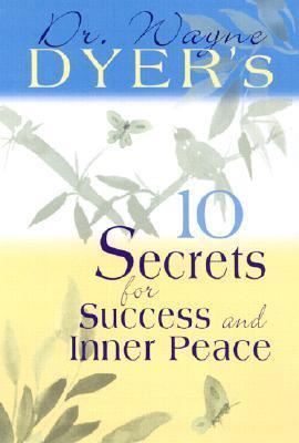 10 Secret for Success and Inner Peace - Dr Wayne W Dyer