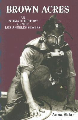 Brown Acres: An Intimate History of the Los Angeles Sewers