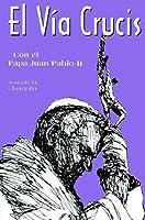 El Via Crucis Con El San Juan Pablo II: Con El Papa Juan Pablo II