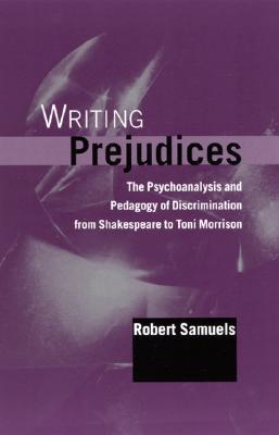Writing Prejudices: The Psychoanalysis and Pedagogy of Discrimination from Shakespeare to Toni Morrison