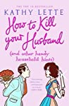 How to Kill Your Husband {and Other Handy Household Hints}