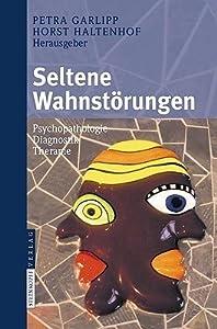 Seltene Wahnstörungen: Psychopathologie   Diagnostik   Therapie