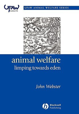 Animal Welfare: Limping Towards Eden: A Practical Approach to Redressing the Problem of Our Dominion Over the Animals