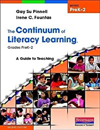 The Continuum of Literacy Learning, Grades PreK-2: A Guide to Teaching