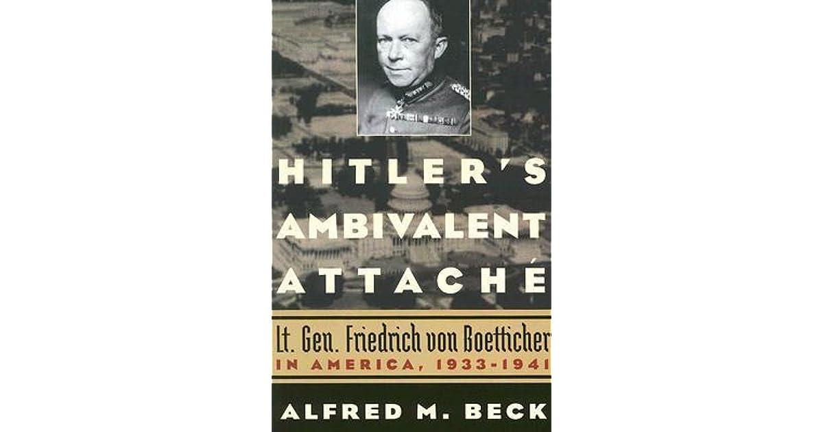Hitlers ambivalent attaché : Lt. Gen. Friedrich von Boetticher in America, 1933-1941