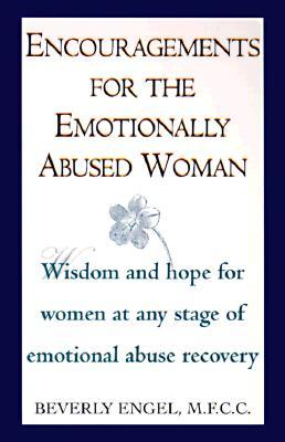 Encouragements for the Emotionally Abused Woman: Wisdom and Hope for Women at Any Stage of Emotional Abuse Recovery
