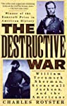 The Destructive War: William Tecumseh Sherman, Stonewall Jackson, and the Americans