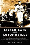 Silver Bats and Automobiles: The Hotly Competitive, Sometimes Ignoble Pursuit of the Major League Batting Championship