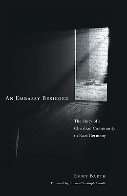 An Embassy Besieged: The Story of a Christian Community in Nazi Germany