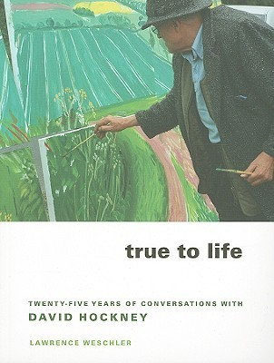 True to Life Twenty-Five Years of Conversations with David Hockney