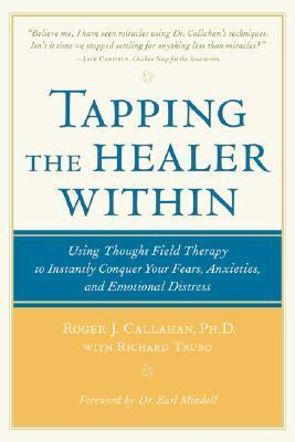 Tapping the Healer Within Using Thought-Field Therapy to Instantly Conquer Your Fears, Anxieties, and Emotional Distress