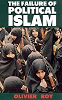 The Failure Of Political Islam