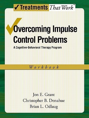 Overcoming Impulse Control Problems A Cognitive-Behavioral Therapy Program, Workbook