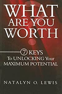 What Are You Worth?: 7 Keys to Unlocking Your Maximum Potential