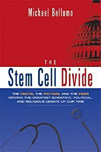 The Stem Cell Divide: The Facts, the Fiction, and the Fear Driving the Greatest Scientific, Political, and Religious Debate of Our Time