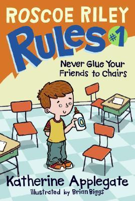 Never Glue Your Friends to Chairs by Katherine Applegate