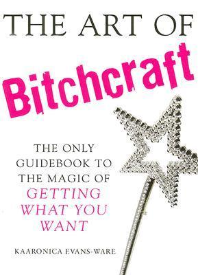 The-Art-of-Bitchcraft-The-Only-Guidebook-to-the-Magic-of-Getting-What-You-Want
