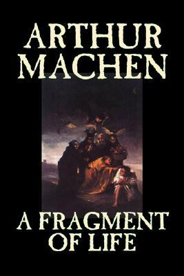 A Fragment of Life by Arthur Machen, Fiction, Classics, Literary, Fantasy