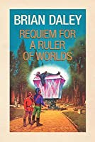 Requiem for a Ruler of Worlds