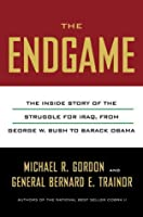 The End Game: The Inside Story of the Struggle for Iraq, from George W. Bush to Barack Obama