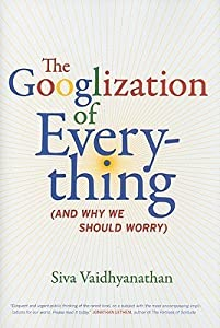 The Googlization of Everything: