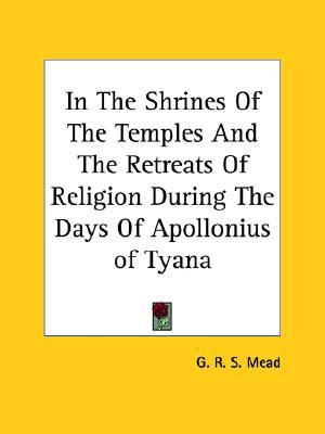 In the Shrines of the Temples & the Retreats of Religion During the Days of Apollonius of Tyana