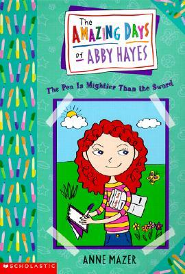 !!> Read ➮ The Pen Is Mightier Than The Sword (The Amazing Days of Abby Hayes, #6)  ➲ Author Anne Mazer – Plummovies.info
