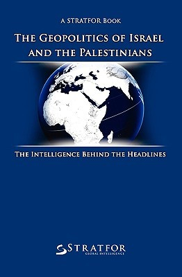 The Geopolitics of Israel and the Palestinians: The Intelligence Behind the Headlines