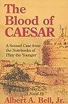 The Blood of Caesar by Albert A. Bell Jr.