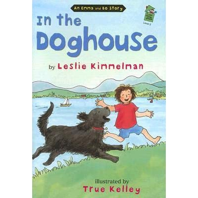 In the Doghouse: An Emma and Bo Story by Leslie Kimmelman