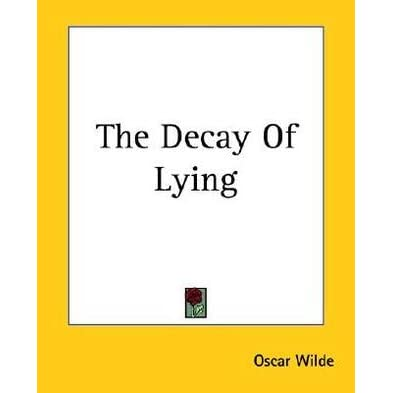 decay lying oscar wilde essay The decay of lying is a text by oscar wilde one novel (the picture of dorian gray, 1891), one essay the decay of lying corresponds to the first period of.