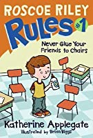 Never Glue Your Friends to Chairs (Roscoe Riley Rules, #1)