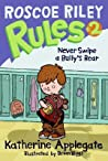 Never Swipe a Bully's Bear (Roscoe Riley Rules, #2)