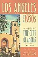 Los Angeles in the 1930s: The WPA Guide to the City of Angels