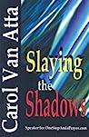 Slaying the Shadows
