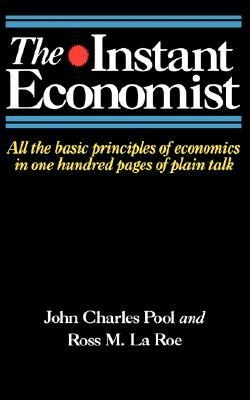 The Instant Economist: All The Basic Principles Of Economics In 100 Pages Of Plain Talk