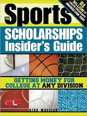The Sports Scholarships Insider's Guide- Getting Money for College at Any Division, 2 edition