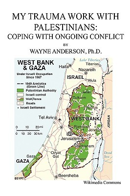 My Trauma Work with Palestinians: Coping with Ongoing Conflict