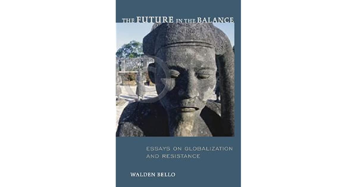 the future in the balance essays on globalization and resistance  the future in the balance essays on globalization and resistance by walden bello