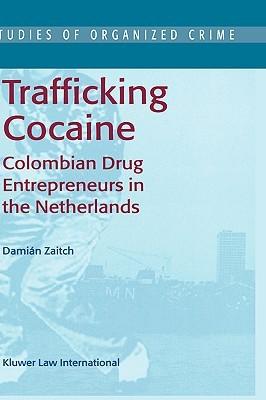 Trafficking Cocaine: Colombian Drug Entrepreneurs in the Netherlands