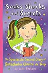 Socks, Shocks and Secrets: The Spectacular Second Diary of Bathsheba Clarice de Trop (The Diaries of Bathsheba Clarice de Trop, #2)