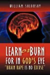 Learn or Burn for in God's Eye Brain Rape Is No Excuse by William Shlonsky