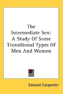 The Intermediate Sex: A Study of Some Transitional Types of Men and Women
